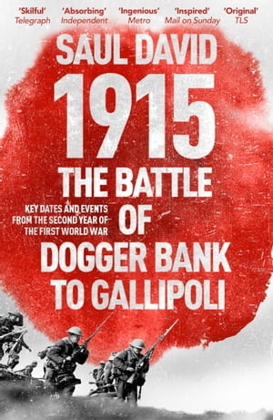 1915: The Battle of Dogger Bank to Gallipoli: Key Dates and Events from the Second Year of the First World War