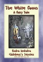 THE WHITE FAWN - A Fairy Tale: BABA INDABA'S CHILDREN'S STORIES - Issue 310 by Anon E. Mouse