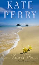 Some Kind of Heaven: A Travel to Passion Romance by Kate Perry