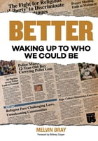 Better: Waking Up to Who We Could Be by Melvin Bray