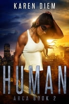 Human: Arca Book 2 by Karen Diem
