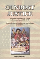 Gunboat Justice Volume 2: British and American Law Courts in China and Japan (1842 1943) by Douglas Clark