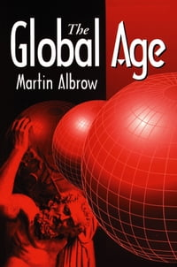 The Global Age: State and Society Beyond Modernity