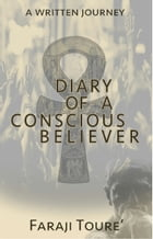 Diary of a Conscious Believer: A Written Journey by Faraji Toure'