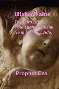 Higher Value: The Lord is Your Higher Official He is on Your Side.