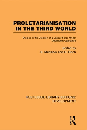 Proletarianisation in the Third World Studies in the Creation of a Labour Force Under Dependent Capitalism
