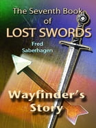 The Seventh Book Of Lost Swords: Wayfinder's Story by Fred Saberhagen