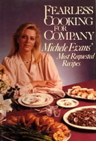 Fearless Cooking for Company: Michele Evans' Most Requested Recipes: A Cookbook by M. Evans