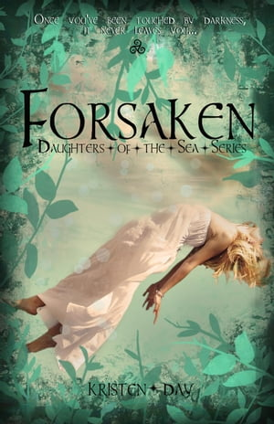 Forsaken (Daughters of the Sea #1): Daughters of the Sea, #1 by Kristen Day