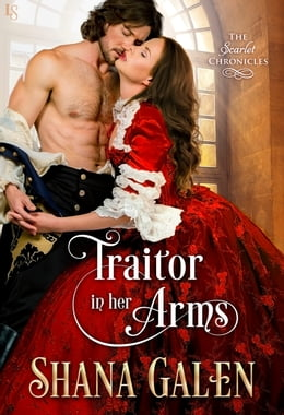 Book Traitor in Her Arms: A Scarlet Chronicles Novel by Shana Galen