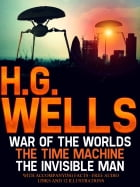 H.G Wells: The War of the Worlds, The Time Machine, The Invisible Man with Accompanying Facts, Free Audio links, and 12 Illustrations. by H.G. Wells
