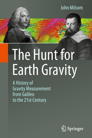 The Hunt for Earth Gravity: A History of Gravity Measurement from Galileo to the 21st Century