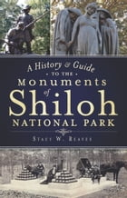 A History & Guide to the Monuments of Shiloh National Park by Stacy W. Reaves