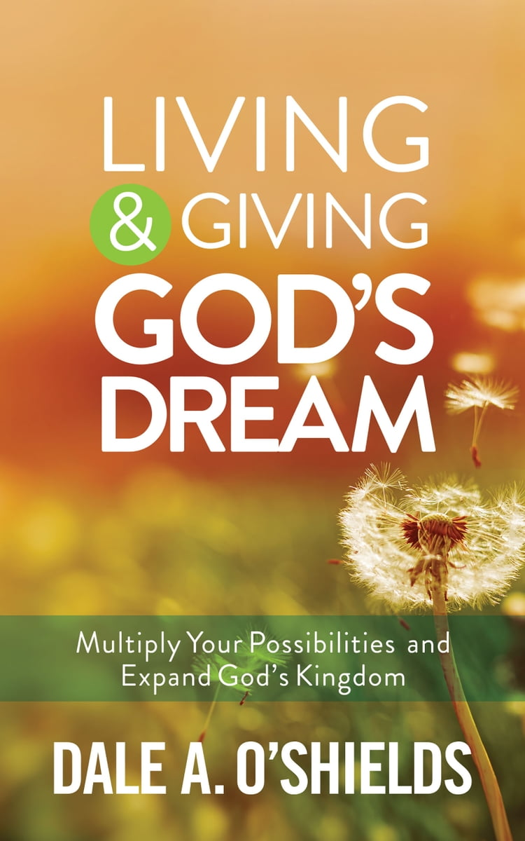 Living & Giving God's Dream: Multiply Your Possibilities and Expand God's  Kingdom