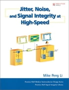 Jitter, Noise, and Signal Integrity at High-Speed by Mike Peng Li