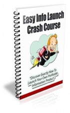 Easy Info Launch Crash Course by Jimmy  Cai