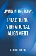 Living in the Flow: Practicing Vibrational Alignment be5801ea-dc17-4ccf-994c-62eaf4681bd3