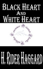 Black Heart and White Heart: A Zulu Idyll by H. Rider Haggard