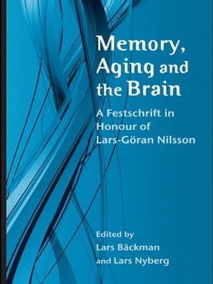 Memory,  Aging and the Brain A Festschrift in Honour of Lars-G�ran Nilsson