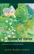 House of Fields: Memories of a Rural Education by Anne-Marie Oomen