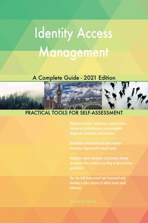 Identity Access Management A Complete Guide - 2021 Edition by Gerardus Blokdyk