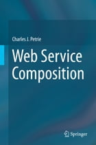 Web Service Composition by Charles J. Petrie