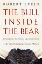 The Bull Inside the Bear: Finding New Investment Opportunities in Today's Fast-Changing Financial…