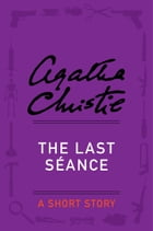The Last Seance: A Short Story by Agatha Christie