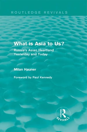 What is Asia to Us? (Routledge Revivals) Russia's Asian Heartland Yesterday and Today