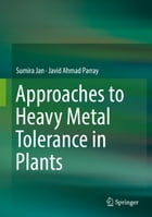 Approaches to Heavy Metal Tolerance in Plants by Sumira Jan