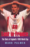Lost in France: The Story of England's 1998 World Cup Campaign ba21518c-f4b8-43e4-9544-961c6babcf17
