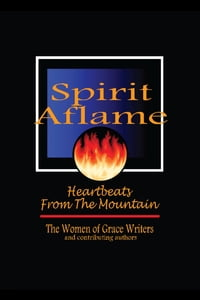 Spirit Aflame: Heartbeats From The Mountain: Devotionals and Refreshing Streams of Poetry for your…