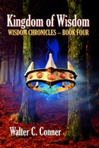 Kingdom Of Wisdom by Walter C. Conner