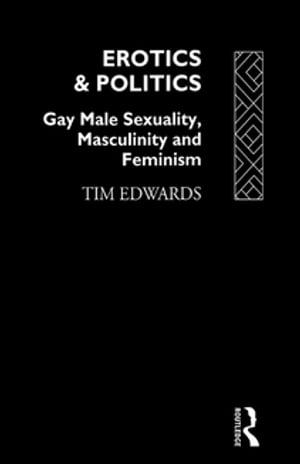 Erotics and Politics Gay Male Sexuality,  Masculinity and Feminism
