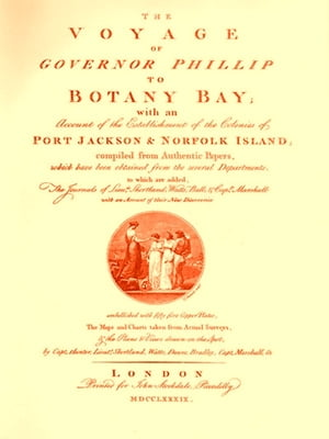 The Voyage of Governor Phillip to Botany Bay [Illustrated]