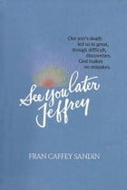 See You Later, Jeffrey by Fran Caffey Sandin