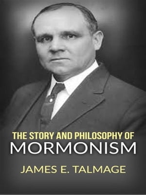 The story and philosophy of mormonism by James E. Talmage
