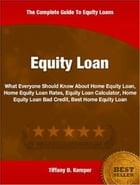 Equity Loan: What Everyone Should Know About Home Equity Loan, Home Equity Loan Rates, Equity Loan Calculator, Ho by Tiffany D. Kemper