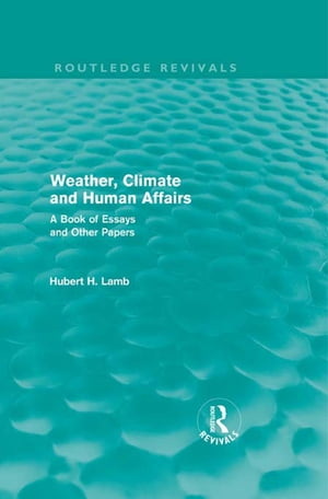 Weather,  Climate and Human Affairs (Routledge Revivals) A Book of Essays and Other Papers