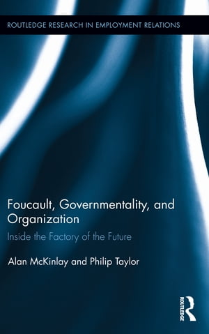 Foucault,  Governmentality,  and Organization Inside the Factory of the Future