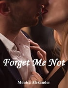 Forget Me Not by Monica Alexander