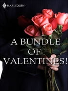 A Bundle of Valentines!: His Secret Valentine\Knock Three Times\The Bride's Surprise\Just Say Yes…