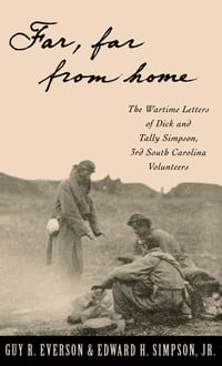 """Far, Far From Home"": The Wartime Letters of Dick and Tally Simpson, Third South Carolina Volunteers"
