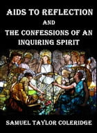 Aids to Reflection : And the Confessions of an Inquiring Spirit by Samuel Taylor Coleridge