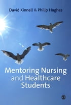 Mentoring Nursing and Healthcare Students by David Kinnell