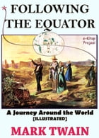 "Following the Equator: ""A Journey Around the World"" by Mark Twain"