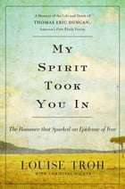 My Spirit Took You In: The Romance that Sparked an Epidemic of Fear: A Memoir of the Life and Death…