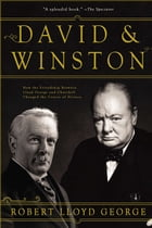 David & Winston: How the Friendship Between Lloyd George and Churchill Changed the Course of History by Robert Lloyd George