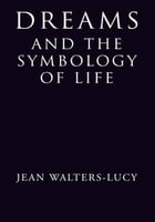 Dreams and the Symbology of Life by Jean Walters-Lucy