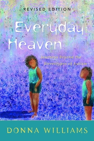 Everyday Heaven Journeys Beyond the Stereotypes of Autism